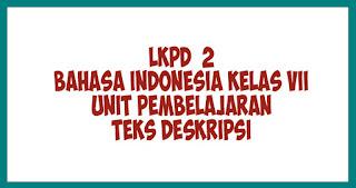 LKPD  2 BAHASA INDONESIA KELAS VII UNIT PEMBELAJARAN Teks Deskripsi
