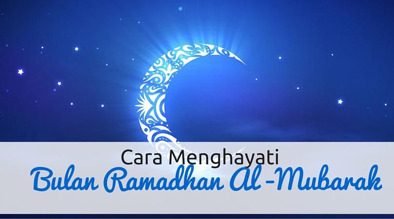 Cara Menghayati Bulan Ramadhan Al-Mubarak