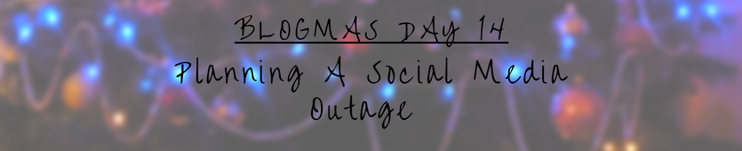 Blogmas Day 14- Planning A Social Media Outage Banner