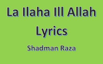 la ilaha illa allah lyrics shadman raza noha