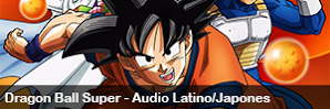 Dragon Ball Super [Audio – Latino/Japones] [Sub Esp.] [BDrip] [Ligero – MKV]