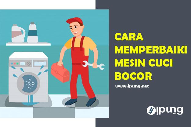 Cara Memperbaiki Mesin Cuci Bocor