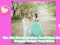 Tips Jitu Merencanakan Pernikahan Impian Dengan Budget Yang Minim