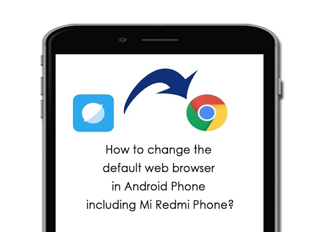 How to change the default web browser in Android Phone including Mi Redmi Phone?