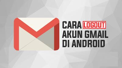 Cara logout gmail di android dengan mudah