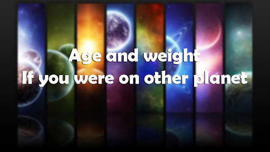 Calculate your age and weight according to other planets