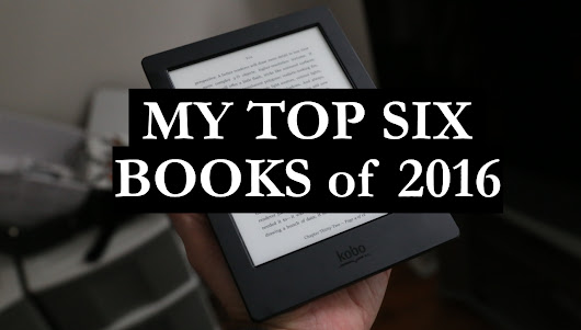 MY TOP SIX BOOKS OF 2016