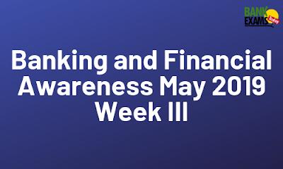 Banking and Financial Awareness May 2019- Week III