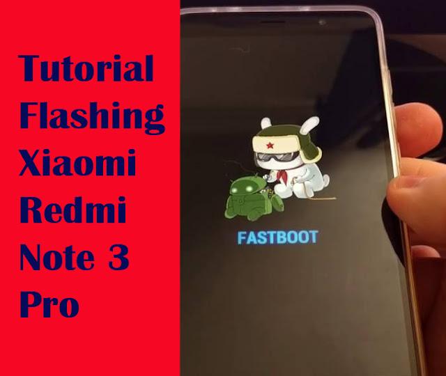 Tutorial Cara Flashing Xiaomi Redmi Note 3 Pro Menggunakan MI Flash