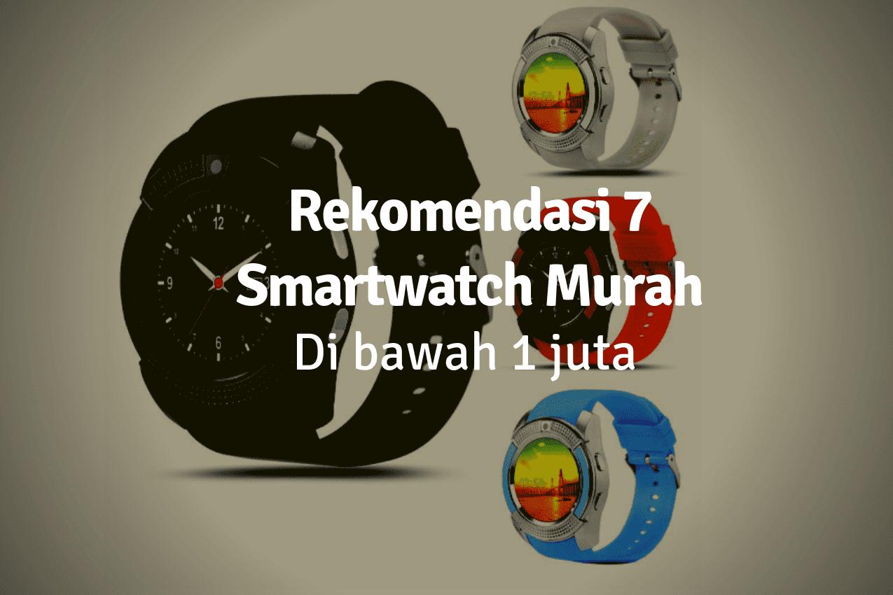 7 Rekomendasi Smartwatch Murah dan terbaik Dibawah 1 Juta