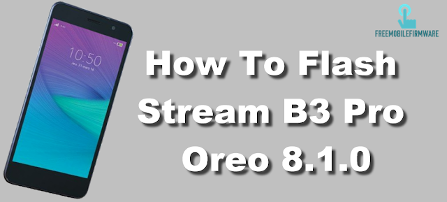 How To Flash Stream B3 Pro Oreo 8.1.0 Tested Firmware Via SP Flashtool