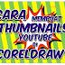 Cara Membuat Thumbnails Youtube Di CorelDraw Yang Benar