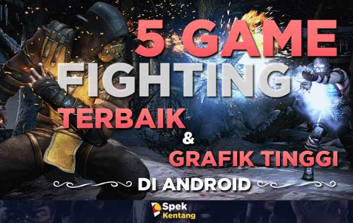 Game Fighting Terbaik di Android 2019 High Graphic