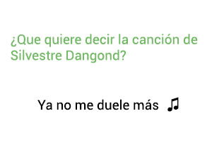 Significado de la canción Ya No Me Duele Más Silvestre Dangond.