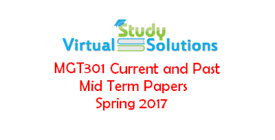 MGT301 Current and Past Mid Term Papers Spring 2017