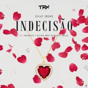 Eclat Edson – Indecisão (feat FreshLife, Kelson Most Wanted e Smille)