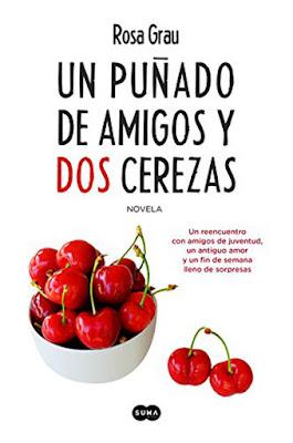 LIBRO - Un puñado de amigos y dos cerezas Rosa Grau (Suma - 8 Septiembre 2016) Edición papel & digital ebook kindle NOVELA   Comprar en Amazon España