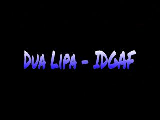 Terjemahan Lirik Lagu Dua Lipa - IDGAF