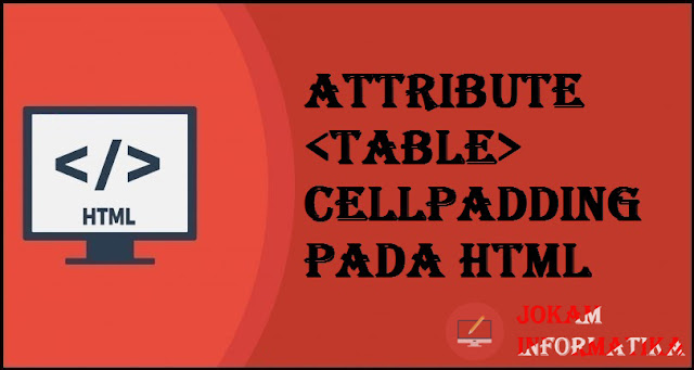 Tagging table Cellpadding Attribute Pada Bahasa Pemrograman HTML - JOKAM INFORMATIKA