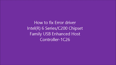 Fix Intel (R) 6 Series / C200 Chipset Family USB Enhanced Host Controller- 1C26 Win 8.1