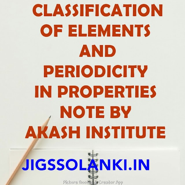 CLASSIFICATION OF ELEMENTS AND PERIODICITY IN PROPERTIES NOTE BY AAKASH INSTITUTE