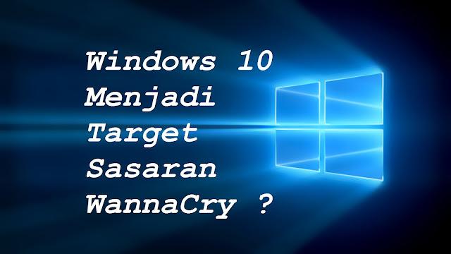 Windows 10 Menjadi Target Sasaran Ransomware WannaCry ?