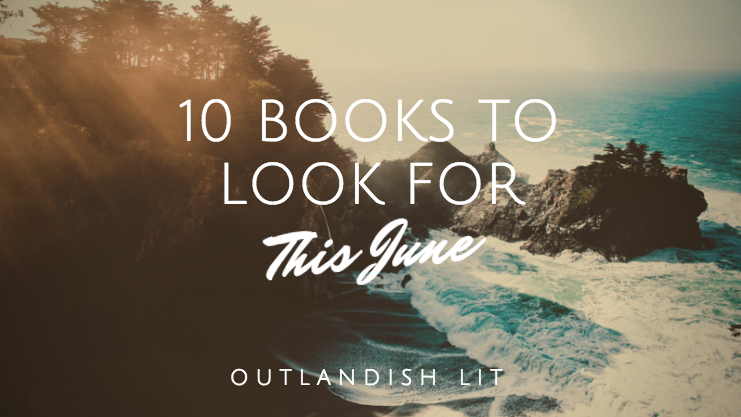 10 Books To Look For This June :: Outlandish Lit