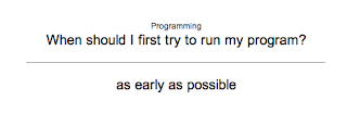 Anki card: when should I first try to run my program? ... as early as possible