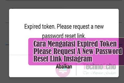 cara mengatasi expired token. please request a new password reset link instagram