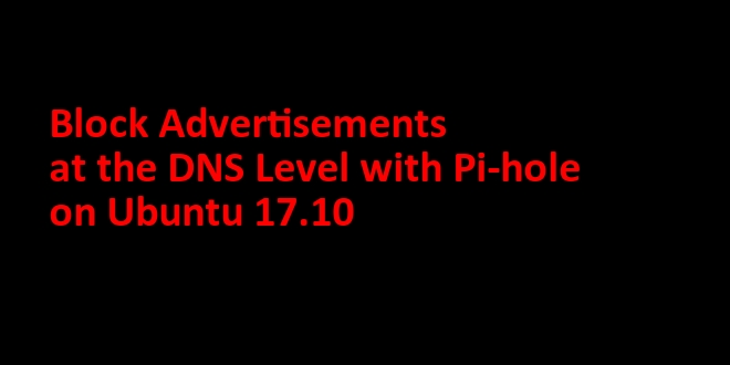 How to Block Advertisements at the DNS Level using Pi-hole and