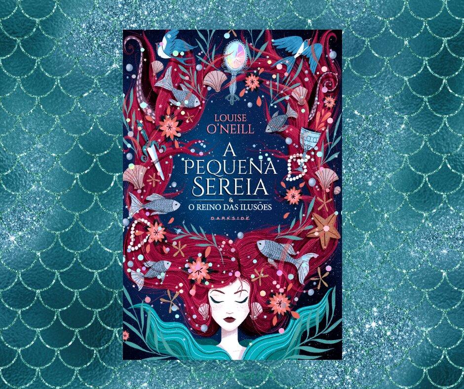 Resenha: A Pequena Sereia & o Reino das Ilusões, de Louise O'Neill