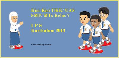 Download Kisi Kisi UKK/ UAS IPS Kelas 7 SMP/ MTs Semester 2 Kurikulum 2013 tahun ajaran 2016 2017