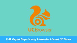 UC Browser merupakan browser yang paling kaya digunakan oleh pengguna smartphone khususnya Trik Cepat Dapat 1 Juta Event UC News