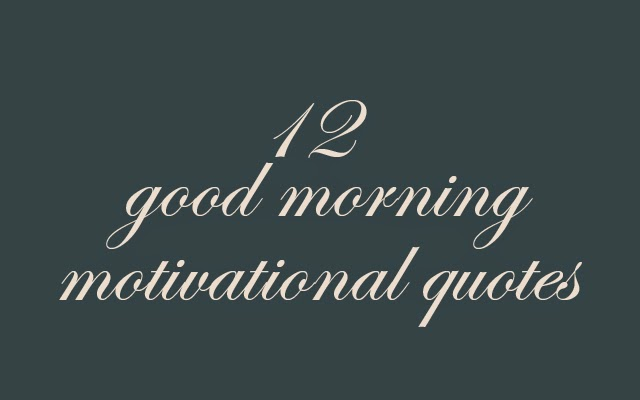 12 good morning motivational quotes