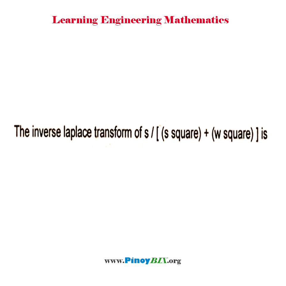 The inverse laplace transform of s / ( ( s^2 + w^2 )