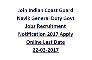 Join Indian Coast Guard Navik General Duty Govt Jobs Recruitment Notification 2017 Apply Online Last Date 22-03-2017