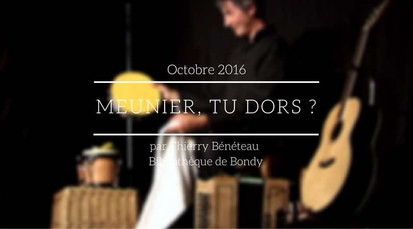 Meunier Tu Dors !? - Thierry Bénéteau - Bibliothèque Denis Diderot - Bondy