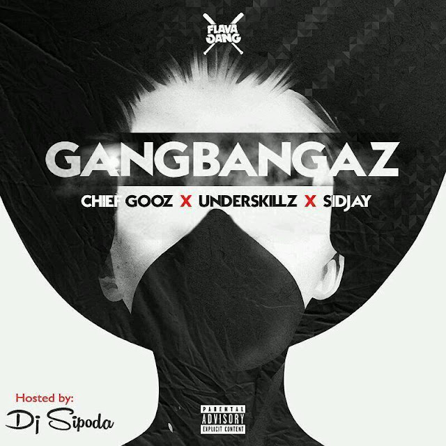 Mixtape ''GangBangaz''  By: Chief Gooz, Underskillz e Sidjay (Hosted by Dj Sipoda)