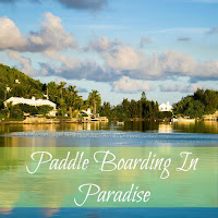 Join me on my summer adventure of paddle boarding in paradise