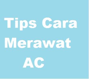 Tips Cara Merawat AC, Cara Merawat AC