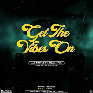 """JayPrince Feat. Mr BlinGx - """"Get The Vibes On"""""""