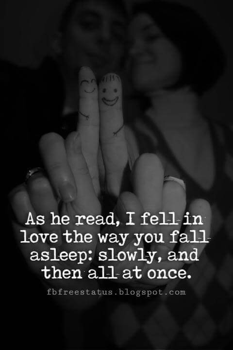 Cute Valentines Day Quotes, As he read, I fell in love the way you fall asleep: slowly, and then all at once.