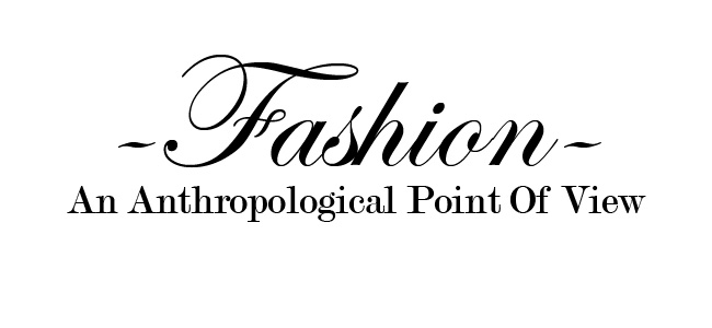 Fashion: An Anthropological Point Of View