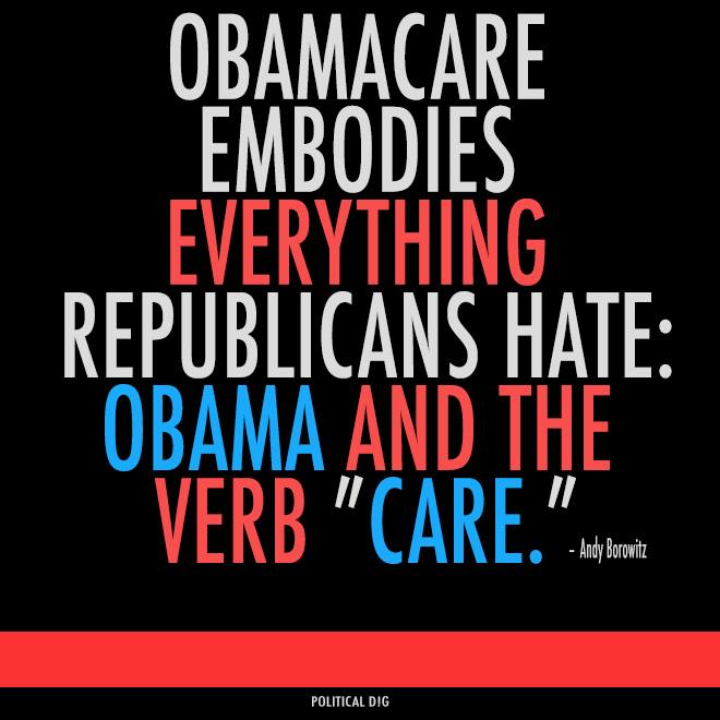 Obamacare embodies what Republicans hate - Obama and care