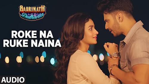 Roke Na Ruke Naina - Badrinath Ki Dulhania (2017)