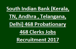 South Indian Bank (Kerala, Tamil Nadu, Andhra Pradesh, Telangana, Delhi NCR) 468 Probationary Clerks Jobs Recruitment 2017