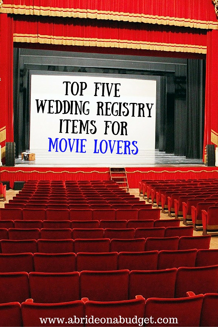 Top five wedding registry items for movie lovers a bride for Best items to register for wedding