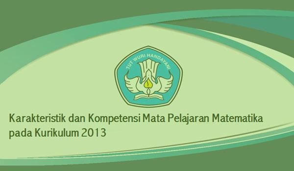 Karakteristik dan Kompetensi Mata Pelajaran Matematika Pada Kurikulum 2013