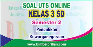 Soal UTS PKN Online Kelas 3 ( Tiga ) SD Semester 2 - Langsung Ada Nilainya
