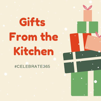 Gifts from the Kitchen #Celebrate365